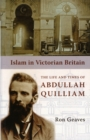 Image for Islam in Victorian Britain  : the life and times of Abdullah Quilliam