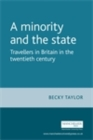 Image for minority and the state: Travellers in Britain in the twentieth century