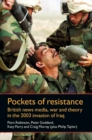 Image for Pockets of resistance: British news media, war and theory in the 2003 invasion of Iraq