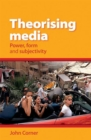 Image for Theorising media: power, form and subjectivity