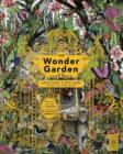 Image for The wonder garden  : wander through the world's wildest habitats and discover more than 80 amazing animals