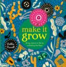 Image for Make it grow  : bring nature to life by lifting the flaps