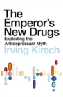 Image for The emperor's new drugs  : exploding the antidepressant myth