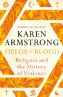 Image for Fields of blood  : religion and the history of violence