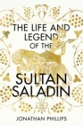 Image for The life and legend of the Sultan Saladin