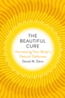 Image for The beautiful cure  : harnessing your body's natural defences