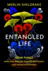 Image for Entangled life  : how fungi make our worlds, change our minds and shape our futures