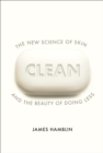Image for Clean  : the new science of skin and the beauty of doing less