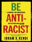 Image for Be antiracist  : a journal for awareness, reflection and action
