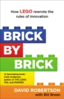 Image for Brick by brick  : how LEGO rewrote the rules of innovation and conquered the global toy industry