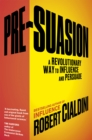 Image for Pre-suasion  : a revolutionary way to influence and persuade