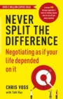 Image for Never split the difference  : negotiating as if your life depended on it