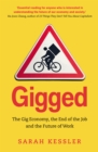 Image for Gigged  : the gig economy, the end of the job and the future of work