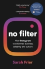 Image for No filter  : the inside story of how Instagram transformed business, celebrity and our culture