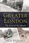 Image for Greater London  : the story of the suburbs