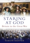 Image for Staring at God  : Britain in the Great War