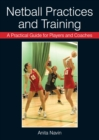 Image for Netball practices and training: a practical guide for players and coaches