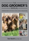 Image for The dog groomer's manual  : a definitive guide to the science, practice and art of dog grooming