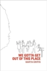 Image for We Gotta Get Out of this Place