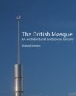 Image for The British mosque  : an architectural and social history
