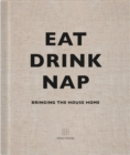 Image for Eat, drink, nap  : bringing the house home