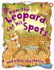 Image for How the leopard got his spots and other silly stories