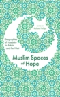 Image for Muslim spaces of hope  : geographies of possibility in Britain and the West