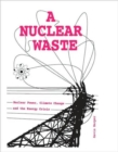 Image for A nuclear waste  : nuclear power, climate change and the energy crisis