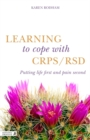 Image for Learning to cope with CRSP/RSD  : putting life first and CRPS/RSD second