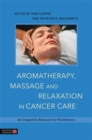 Image for Aromatherapy, massage, and relaxation in cancer care  : an integrative resource for practitioners