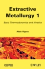 Image for Extractive metallurgy1,: Basic thermodynamics and kinetics