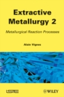 Image for Extractive Metallurgy 2 : Metallurgical Reaction Processes