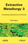 Image for Extractive Metallurgy 3 : Processing Operations and Routes