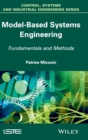 Image for Model based systems engineering  : fundamentals and methods