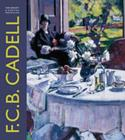 Image for F.C.B. Cadell  : the life and works of a Scottish colourist 1883-1937