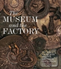 Image for The museum and the factory  : the V&A, Elkington and the electrical revolution