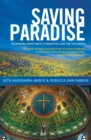 Image for Saving paradise  : recovering Christianity's forgotten love for this earth