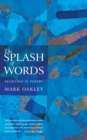 Image for The splash of words  : believing in poetry