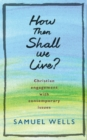 Image for How then shall we live?  : Christian engagement with contemporary issues