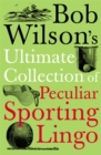 Image for Bob Wilson's ultimate collection of peculiar sporting lingo