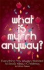Image for What is myrrh anyway?  : everything you always wanter to know about Christmas
