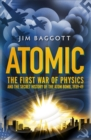 Image for Atomic  : the first war on physics and the secret history of the atom bomb, 1939-49