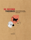 Image for 30-second theories  : the 50 most thought-provoking theories in science, each explained in half a minutr