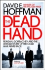 Image for The dead hand  : Reagan, Gorbachev and the untold story of the Cold War arms race