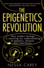 Image for The epigenetics revolution: how modern biology is rewriting our understanding of genetics, disease and inheritance