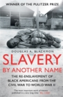 Image for Slavery by another name  : the re-enslavement of Black Americans from the Civil War to World War II