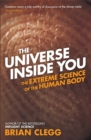 Image for The universe inside you  : the extreme science of the human body from quantum theory to the mysteries of the brain