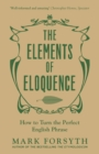 Image for The elements of eloquence: how to turn the perfect English phrase