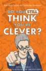 Image for Do you still think you're clever?  : even more Oxford and Cambridge questions!