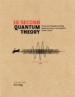 Image for 30-second quantum theory  : the 50 most thought-provoking quantum concepts, each explained in half a minute